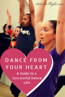 Dance From Your Heart: A Guide to a Successful Dance Life